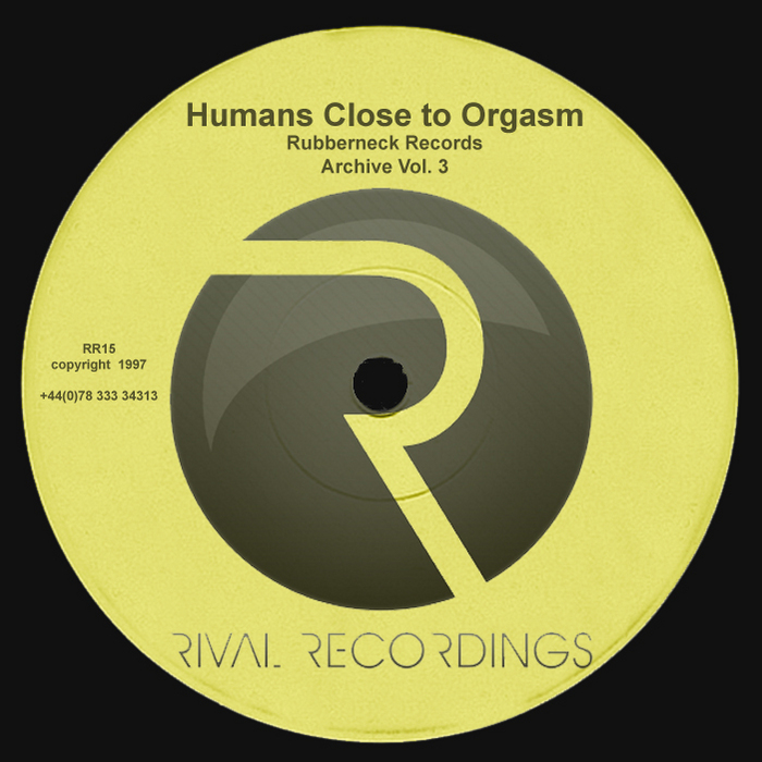 HUMANS CLOSE TO ORGASM - Rubberneck Records Archive Vol 4
