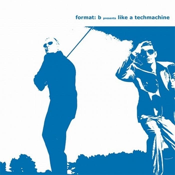 FORMAT B - Like A Techmachine