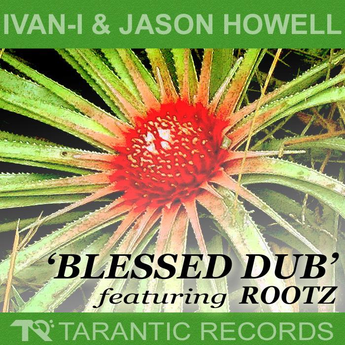 IVAN I/JASON HOWELL feat ROOTZ - Blessed Dub