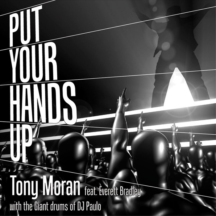 MORAN, Tony feat EVERETT BRADLEY/THE DRUMS OF DJ PAULO - Put Your Hands Up