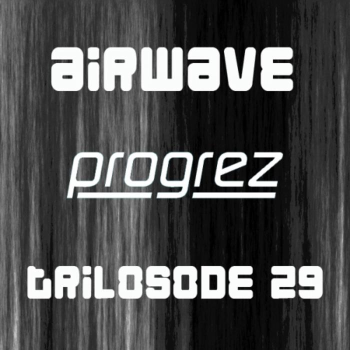 AIRWAVE/VARIOUS - Progrez - Trilosode 29