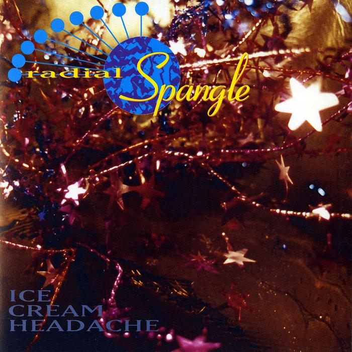 RADIAL SPANGLE - Ice Cream Headache