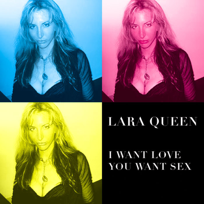 LARA QUEEN - I Want Love You Want Sex