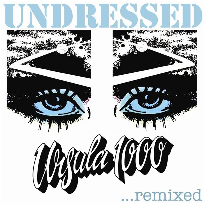 URSULA 1000 - Undressed... Remixed