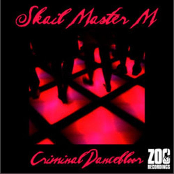 SKAIL MASTER M - Criminal Dancefloor