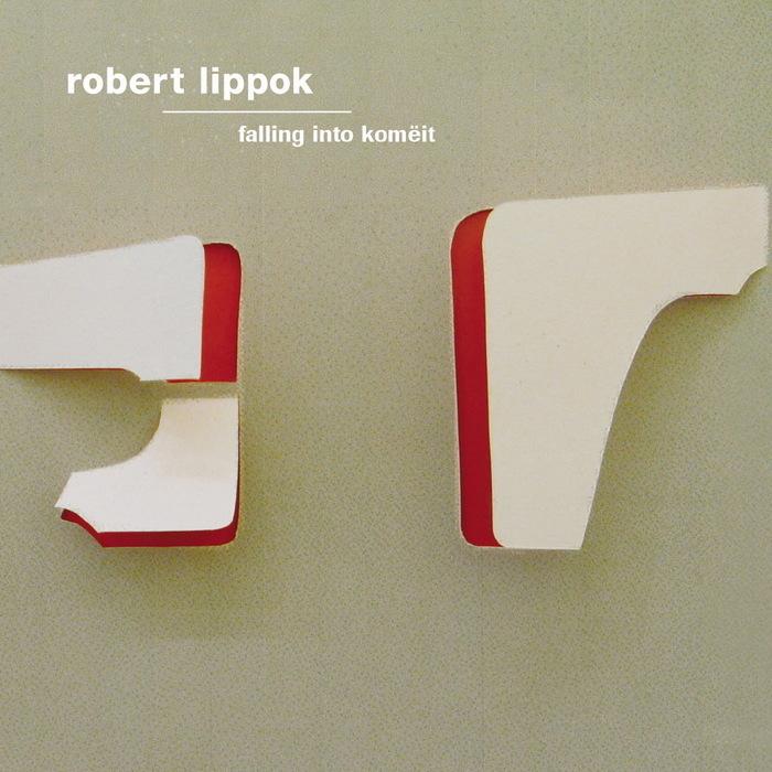 LIPPOK, Robert - Falling Into Komëit
