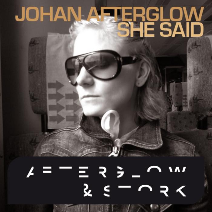 AFTERGLOW, Johan - She Said
