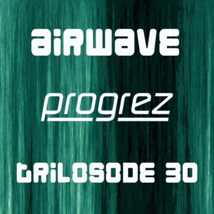 AIRWAVE/VARIOUS - Progrez - Trilosode 30