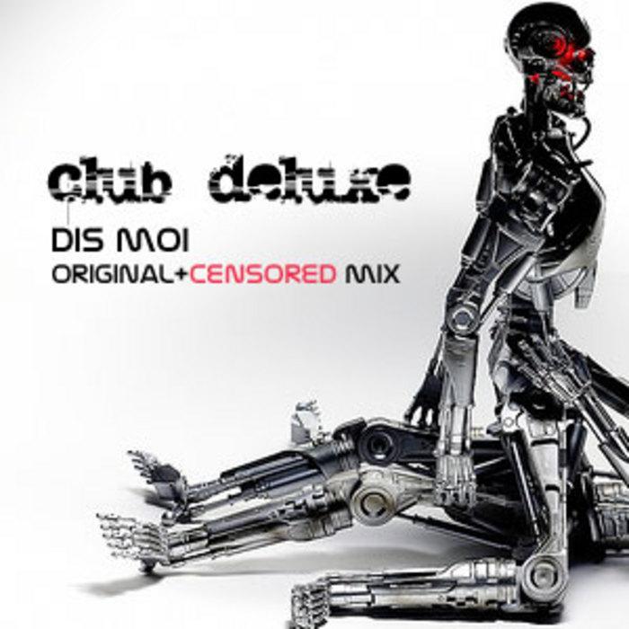 CLUB DELUXE - Dis Moi