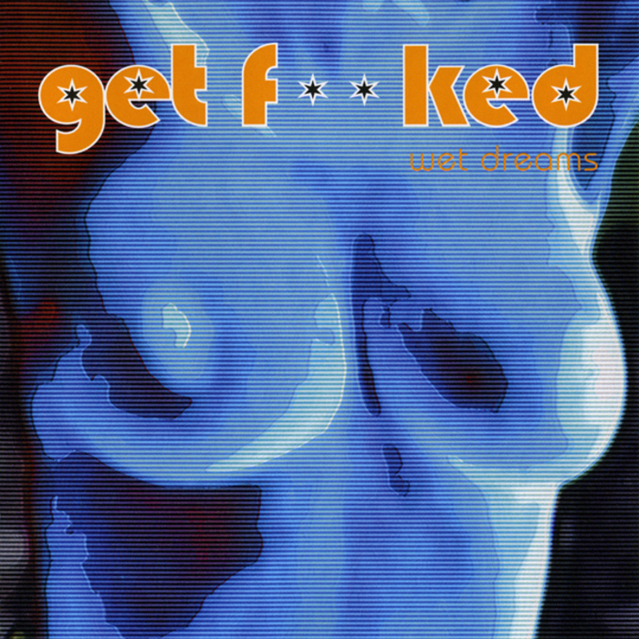 GET FUCKED - Wet Dreams Album
