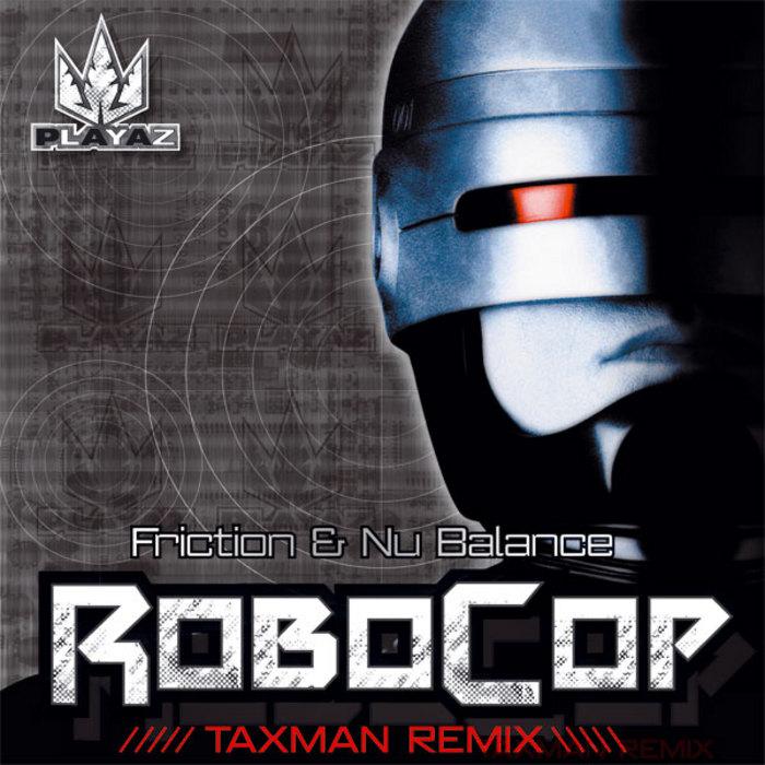 FRICTION/NU BALANCE - Robocop (Taxman Remix)