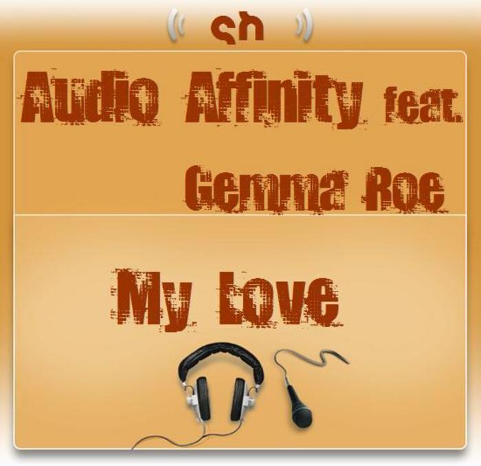 AUDIO AFFINITY feat GEMMA ROE - My Love