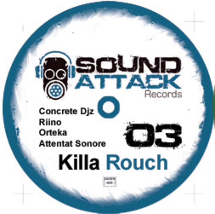 CONCRETE DJZ/RIINO/ORTEKA/ATTENTAT SONORE - Killa Rouch