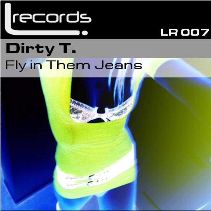 DIRTY T - Fly In Them Jeans