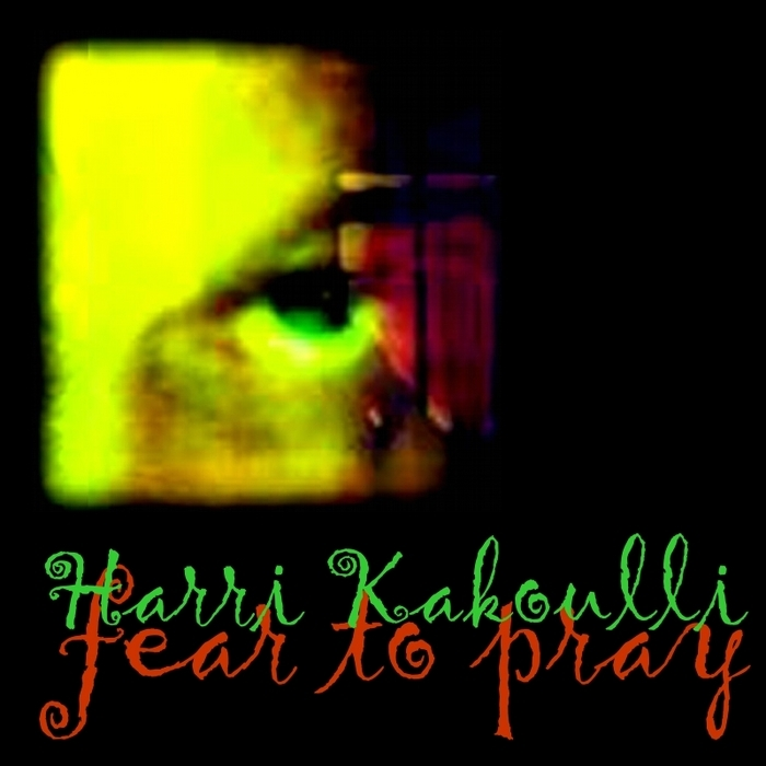 KAKOULLI, Harri - Fear To Pray
