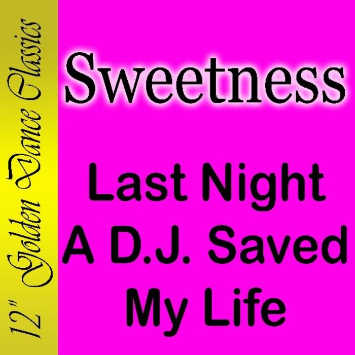 SWEETNESS - Last Night A DJ Saved My Life
