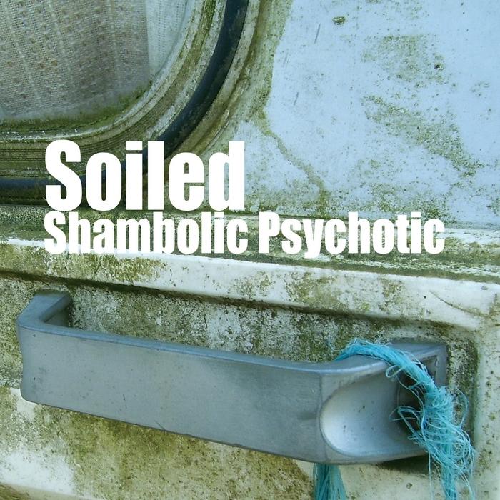 SOILED - Shambolic Psychotic
