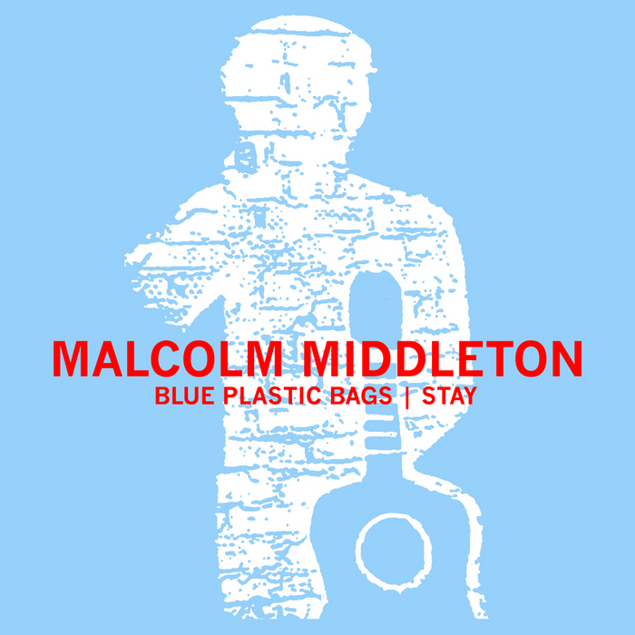 MALCOLM MIDDLETON - Blue Plastic Bags / Stay