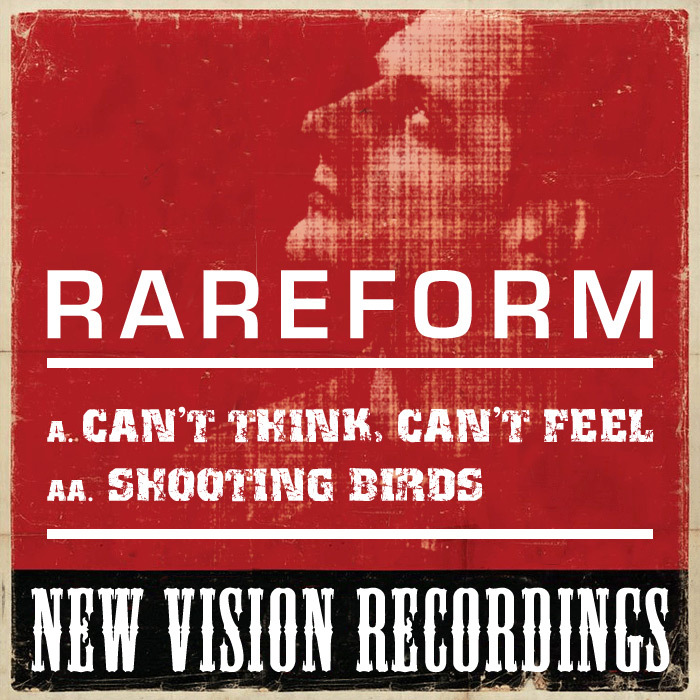 RAREFORM - Can't Think, Can't Feel/Shooting Birds