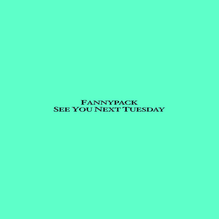 FANNYPACK - See You Next Tuesday