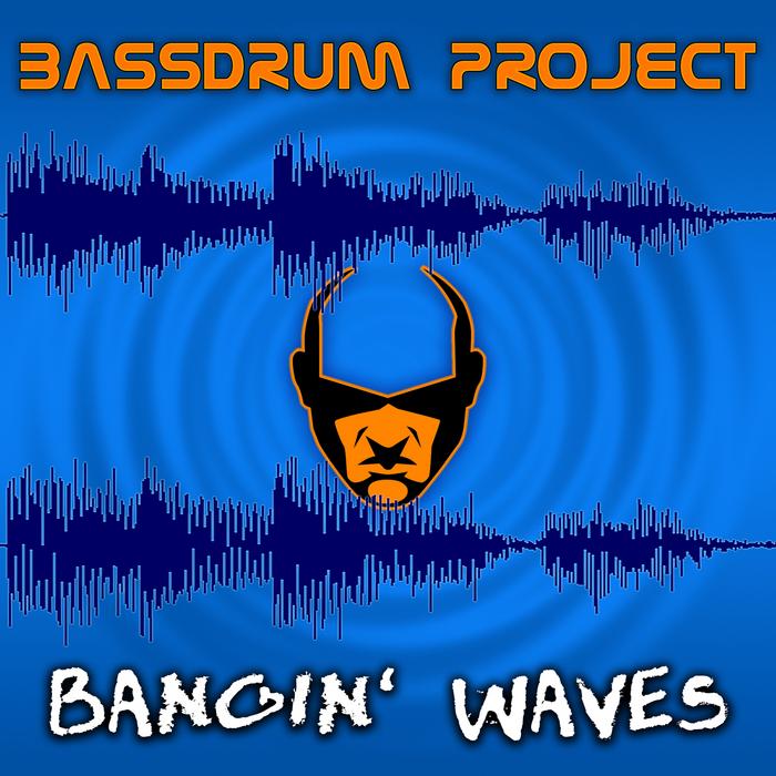 BASSDRUM PROJECT - Bangin' Waves