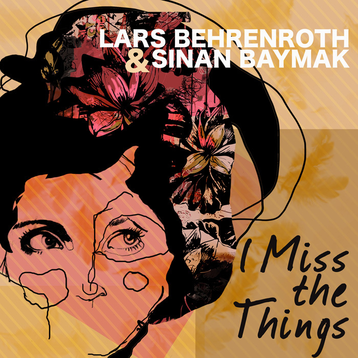 BEHRENROTH, Lars/SINAN BAYMAK - I Miss The Things