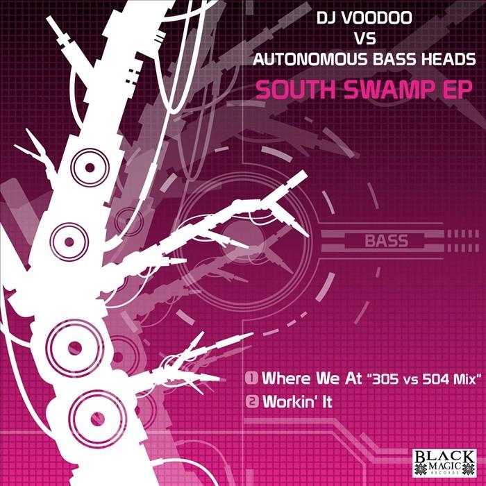 DJ VOODOO vs AUTONOMOUS BASS HEADS (SHADE/J NASTY) - South Swamp EP
