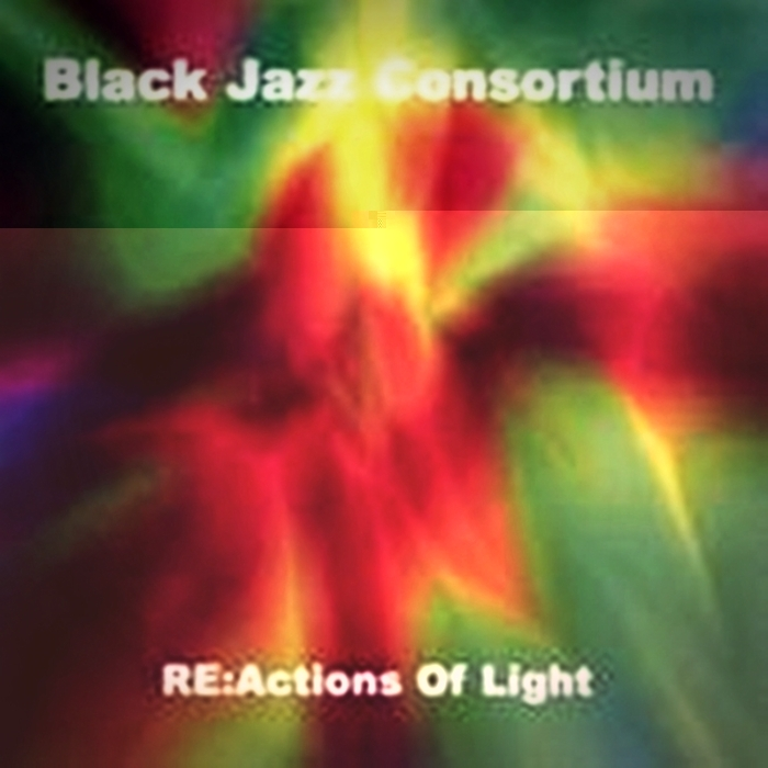 BLACK JAZZ CONSORTIUM - Reactions Of Light