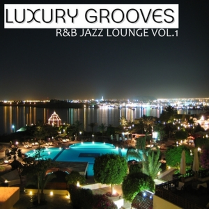 LUXURY GROOVES - R&B Jazz Lounge Vol 1