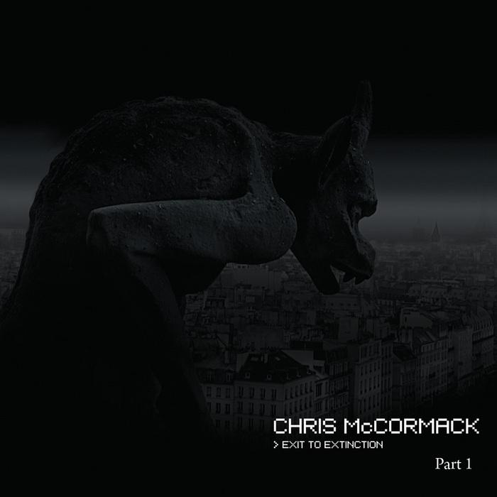 MCCORMACK, Chris - Exit To Extinction Part I