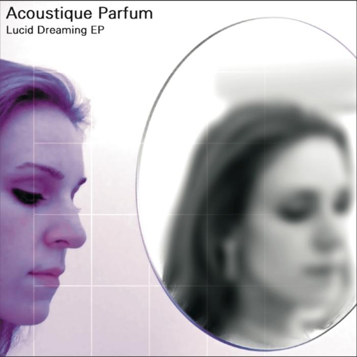 ACOUSTIQUE PARFUM - Lucid Dreaming EP