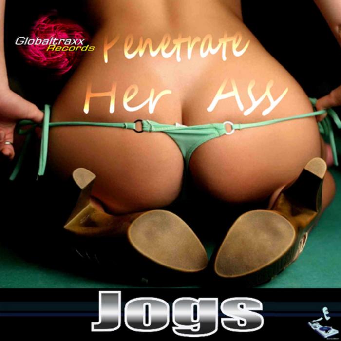 JOGS - Penetrate Her Ass