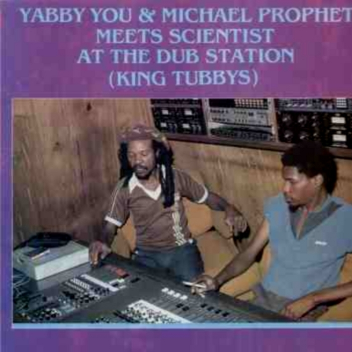 YABBY YOU - Yabba You & Michael Prophet Meet Scientist At The Dub Station (King Tubby's)