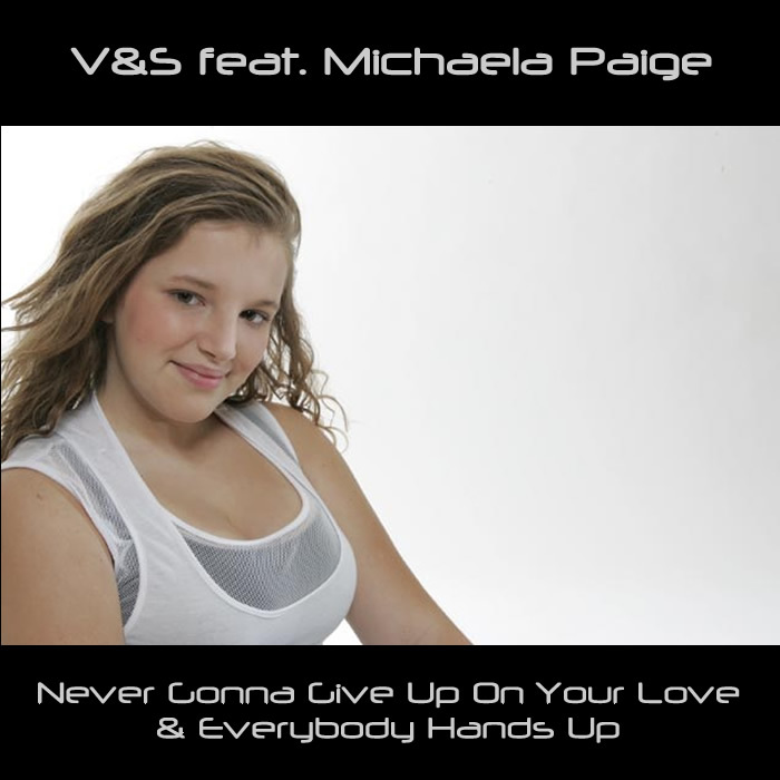 V&S feat MICHAELA PAIGE - Never Gonna Give Up On Your Love & Everybody Hands Up