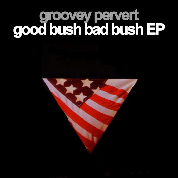 GROOVEY PERVERT - Good Bush Bad Bush EP