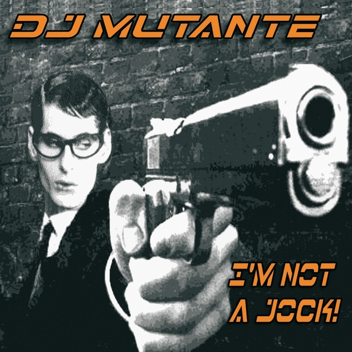 DJ MUTANTE - I'm Not A Jock