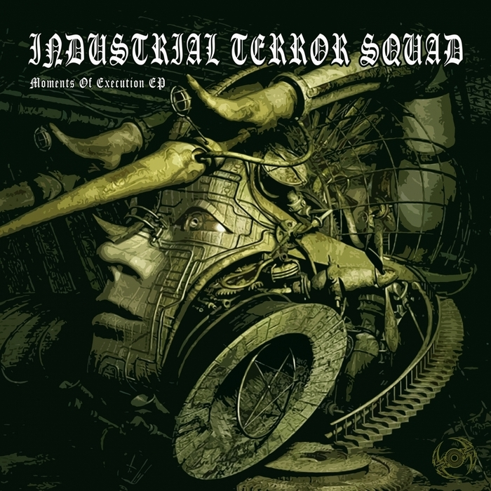 INDUSTRIAL TERROR SQUAD - Moments Of Execution