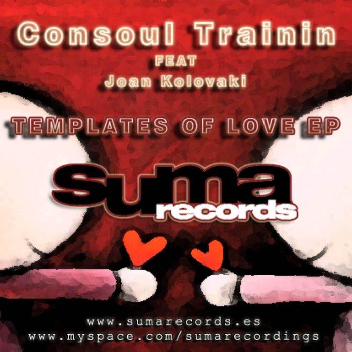 CONSOUL TRAININ feat JOAN KOLOVAKI - Templates Of Love