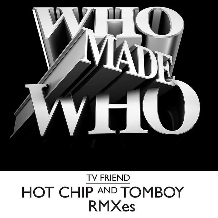 WHO MADE WHO - TV Friend