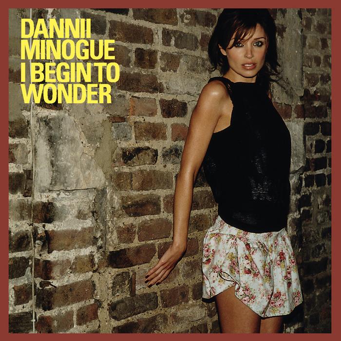 MINOGUE, Dannii - I Begin To Wonder