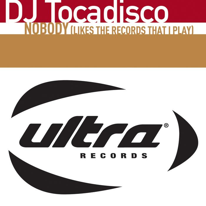 DJ TOCADISCO - Nobody (Likes The Records That I Play)