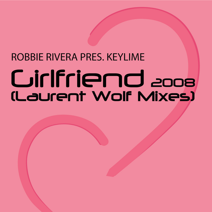 RIVERA, Robbie presents KEYLIME - Girlfriend (Laurent Wolf mixes)