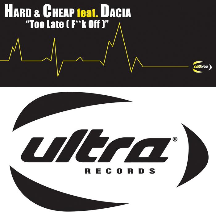 HARD & CHEAP feat DACIA - Too Late (F**k Off)