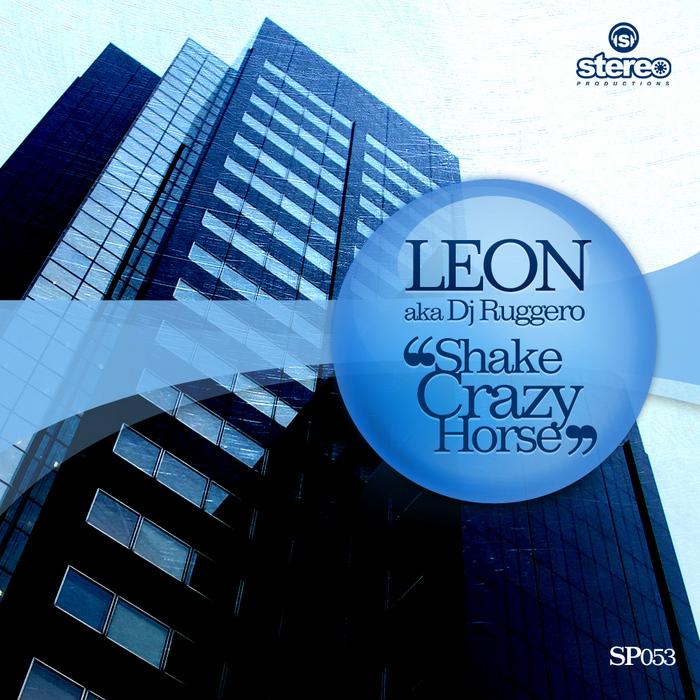 LEON aka DJ RUGGERO - Shake Crazy Horse