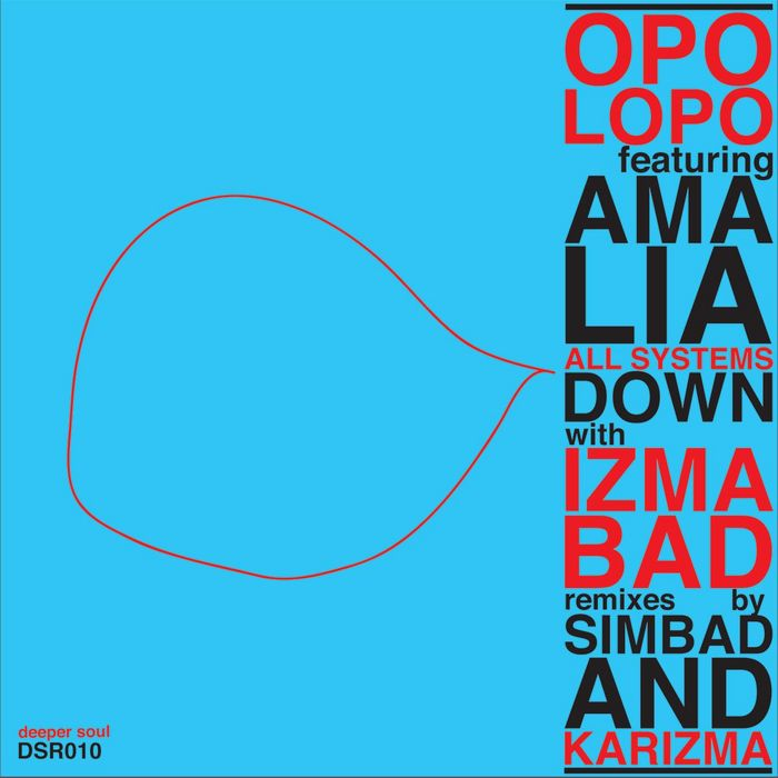 OPOLOPO feat AMALIA - All Systems Down (with Izmabad remixes)