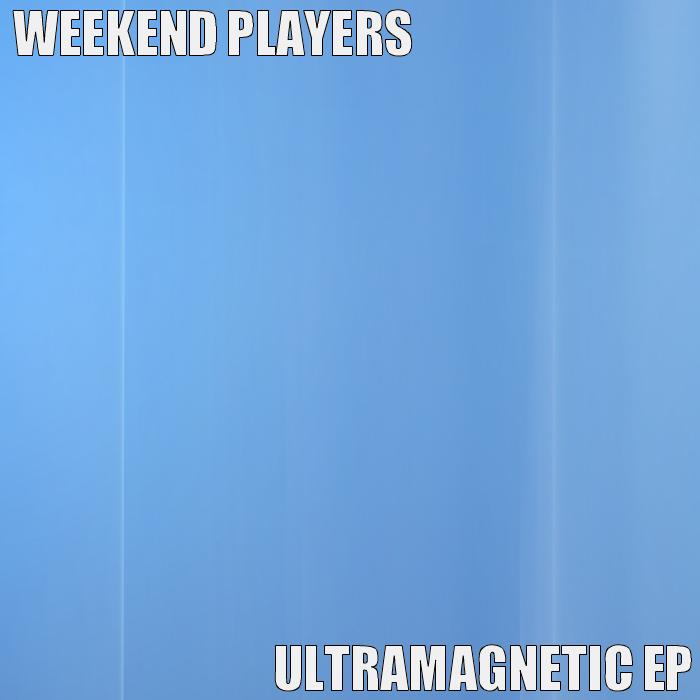 WEEKEND PLAYERS - Ultramagnetic EP