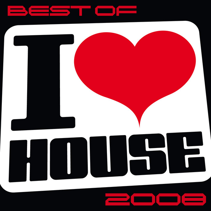 VARIOUS - Best Of I Love House 2008