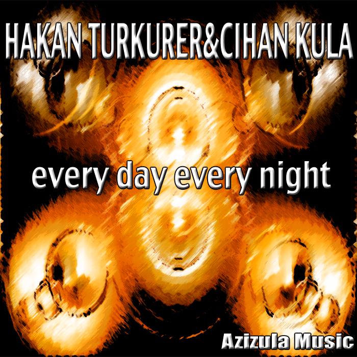 TURKURER, Hakan/CIHAN KULA - Every Day Every Night