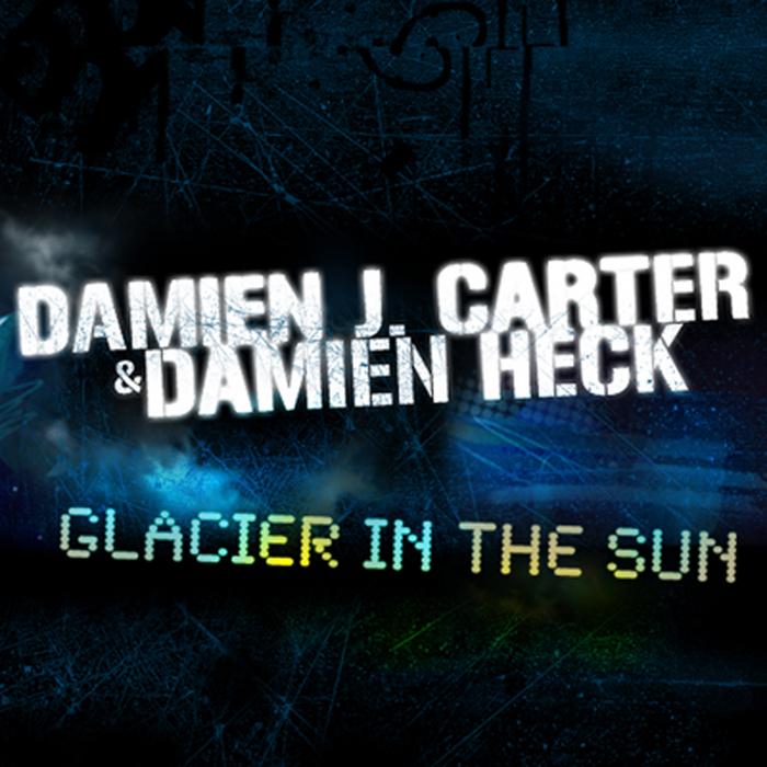J CARTER, Damien & DAMIEN HECK - Glacier In The Sun