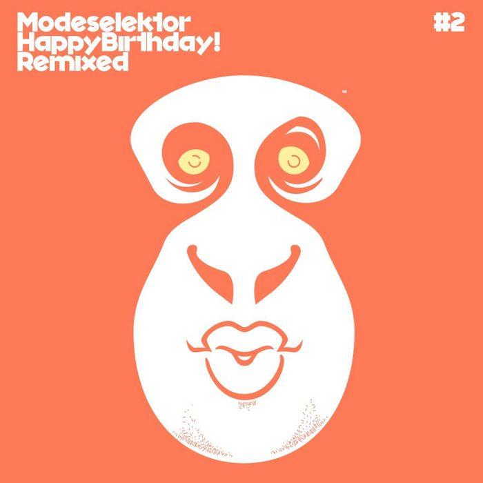 MODESELEKTOR - Happy Birthday! Part 2 (remixed)